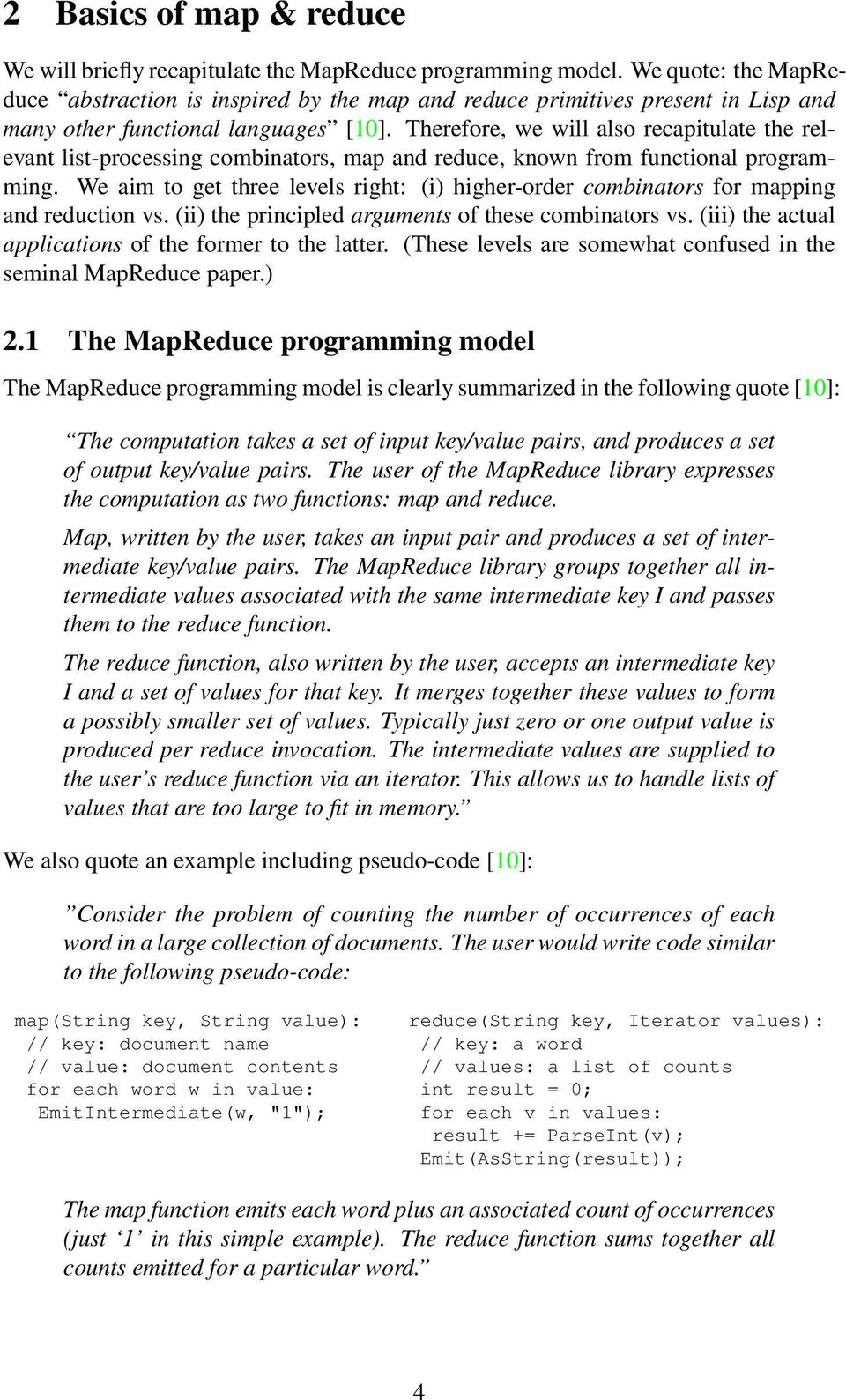 Therefore, we will also recapitulate the relevant list-processing combinators, map and reduce, known from functional programming.