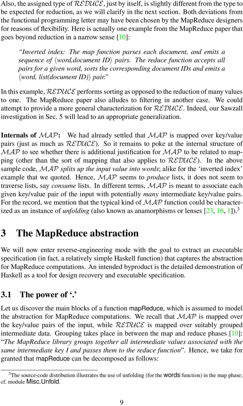 Here is actually one example from the MapReduce paper that goes beyond reduction in a narrow sense [10]: Inverted index: The map function parses each document, and emits a sequence of word,document