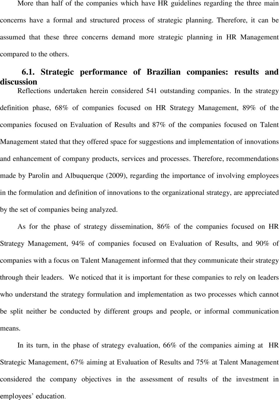 Strategic performance of Brazilian companies: results and discussion Reflections undertaken herein considered 541 outstanding companies.