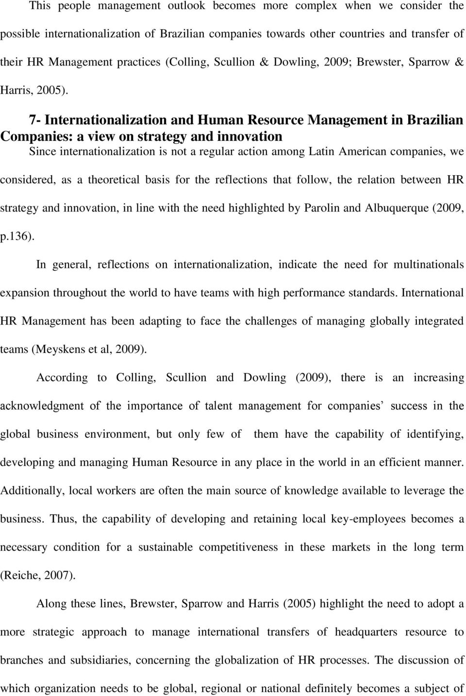 7- Internationalization and Human Resource Management in Brazilian Companies: a view on strategy and innovation Since internationalization is not a regular action among Latin American companies, we