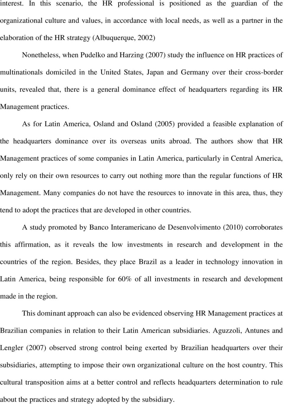 strategy (Albuquerque, 2002) Nonetheless, when Pudelko and Harzing (2007) study the influence on HR practices of multinationals domiciled in the United States, Japan and Germany over their