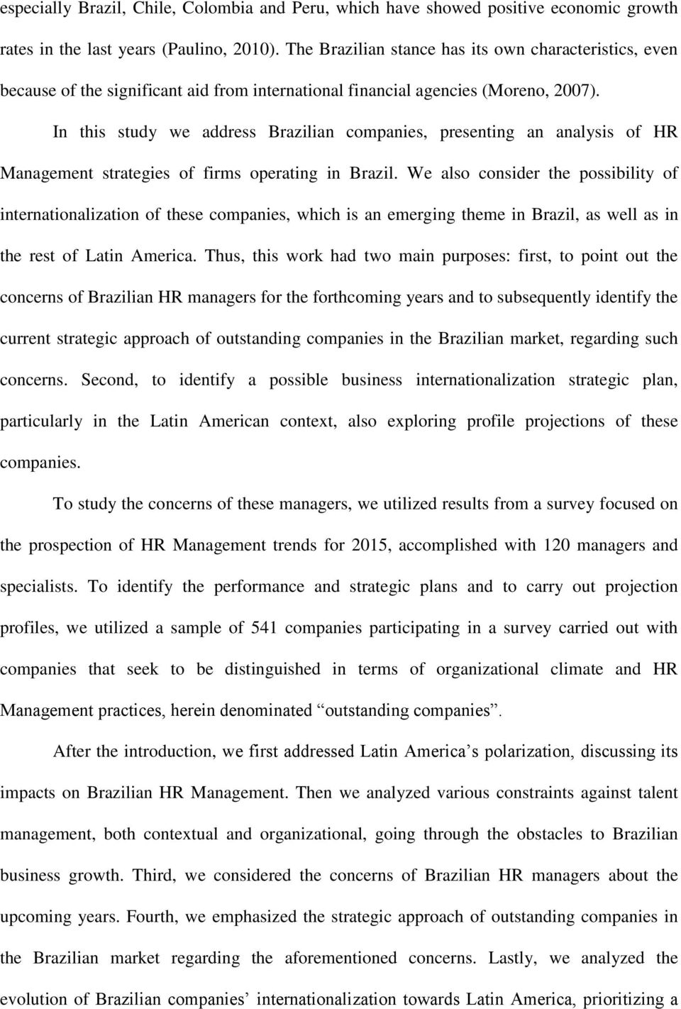 In this study we address Brazilian companies, presenting an analysis of HR Management strategies of firms operating in Brazil.