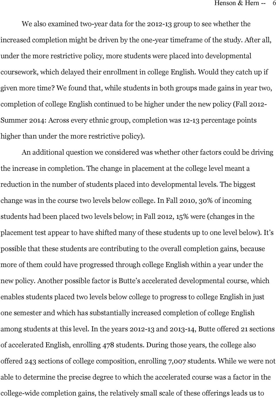 We found that, while students in both groups made gains in year two, completion of college English continued to be higher under the new policy (Fall 2012- Summer 2014: Across every ethnic group,