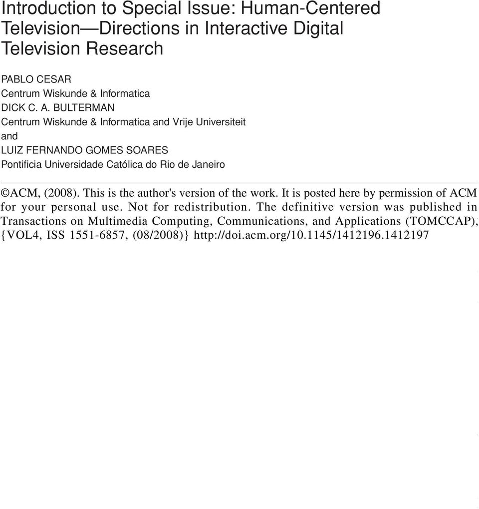 It is posted here by permission of ACM The research area of interactive digital TV is in the midst of a significant revival.