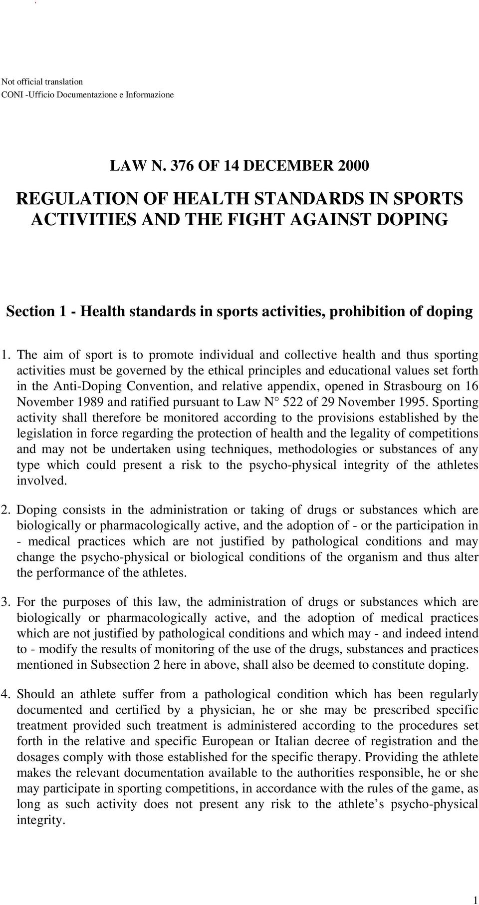 The aim of sport is to promote individual and collective health and thus sporting activities must be governed by the ethical principles and educational values set forth in the Anti-Doping Convention,
