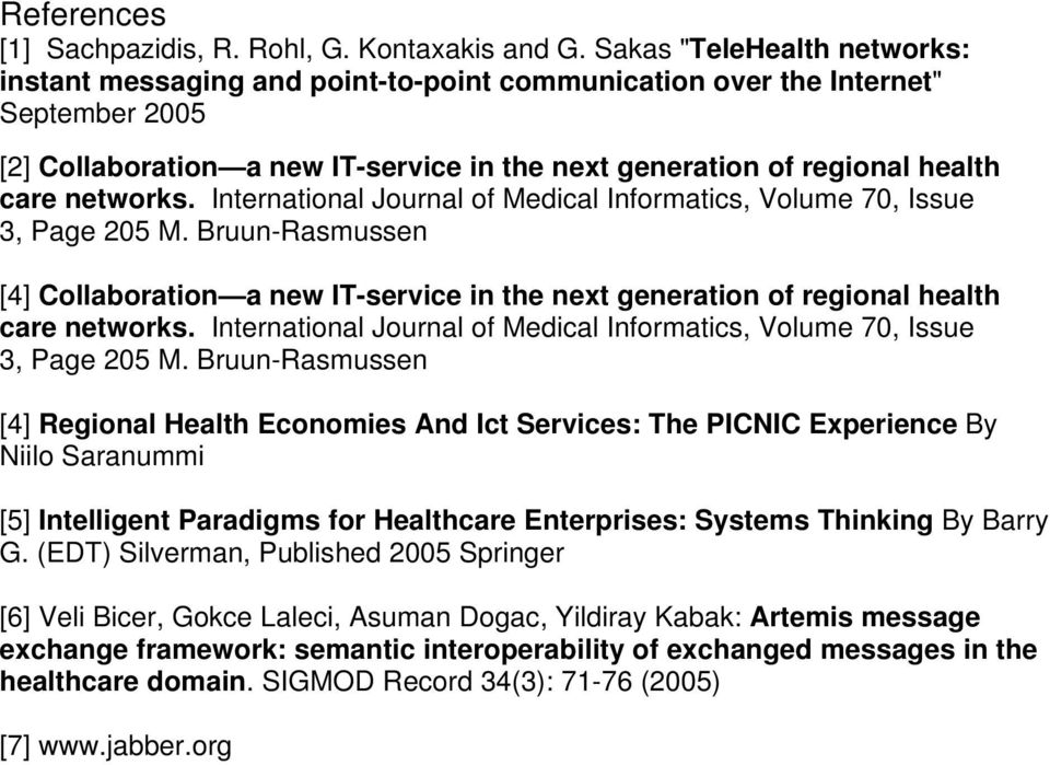 networks. International Journal of Medical Informatics, Volume 70, Issue 3, Page 205 M. Bruun-Rasmussen [4] Collaboration a new IT-service in the next generation of regional health care networks.