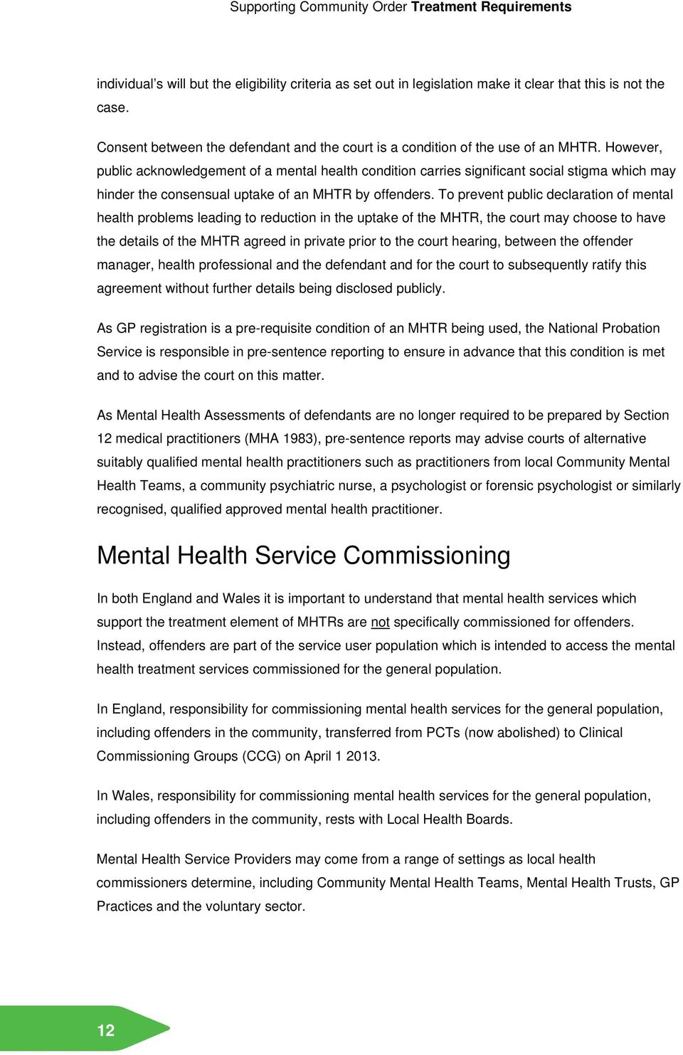 To prevent public declaration of mental health problems leading to reduction in the uptake of the MHTR, the court may choose to have the details of the MHTR agreed in private prior to the court