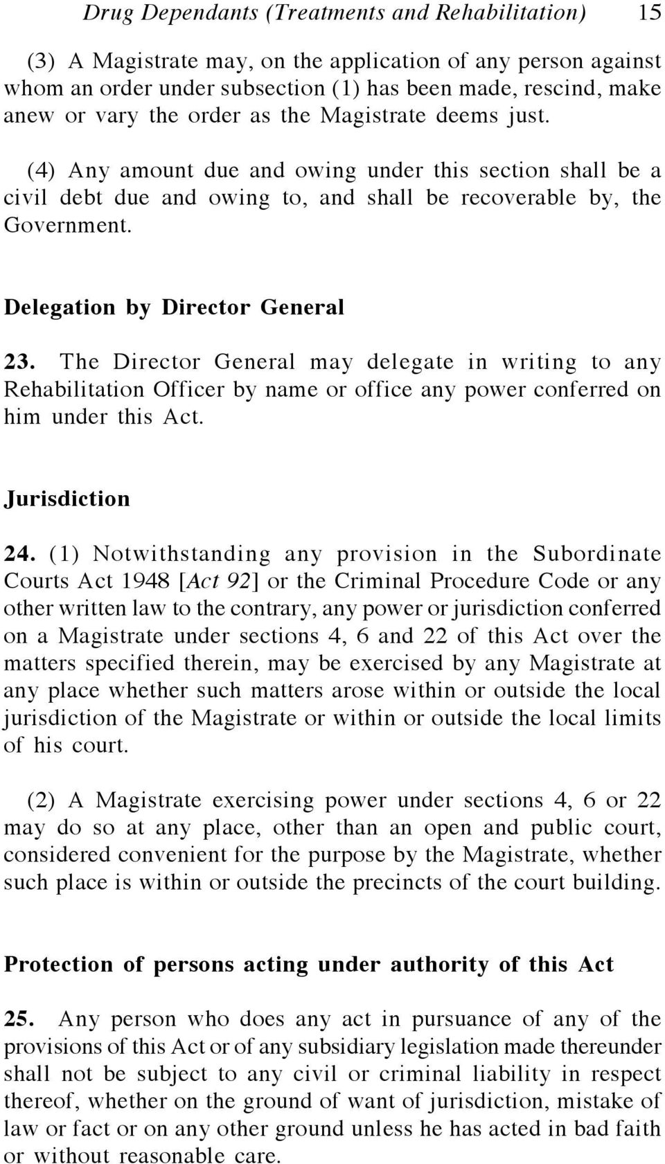 Delegation by Director General 23. The Director General may delegate in writing to any Rehabilitation Officer by name or office any power conferred on him under this Act. Jurisdiction 24.
