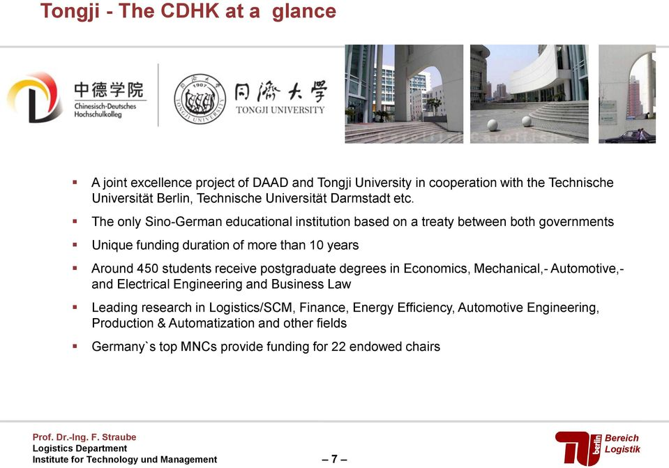 The only Sino-German educational institution based on a treaty between both governments Unique funding duration of more than 10 years Around 450 students