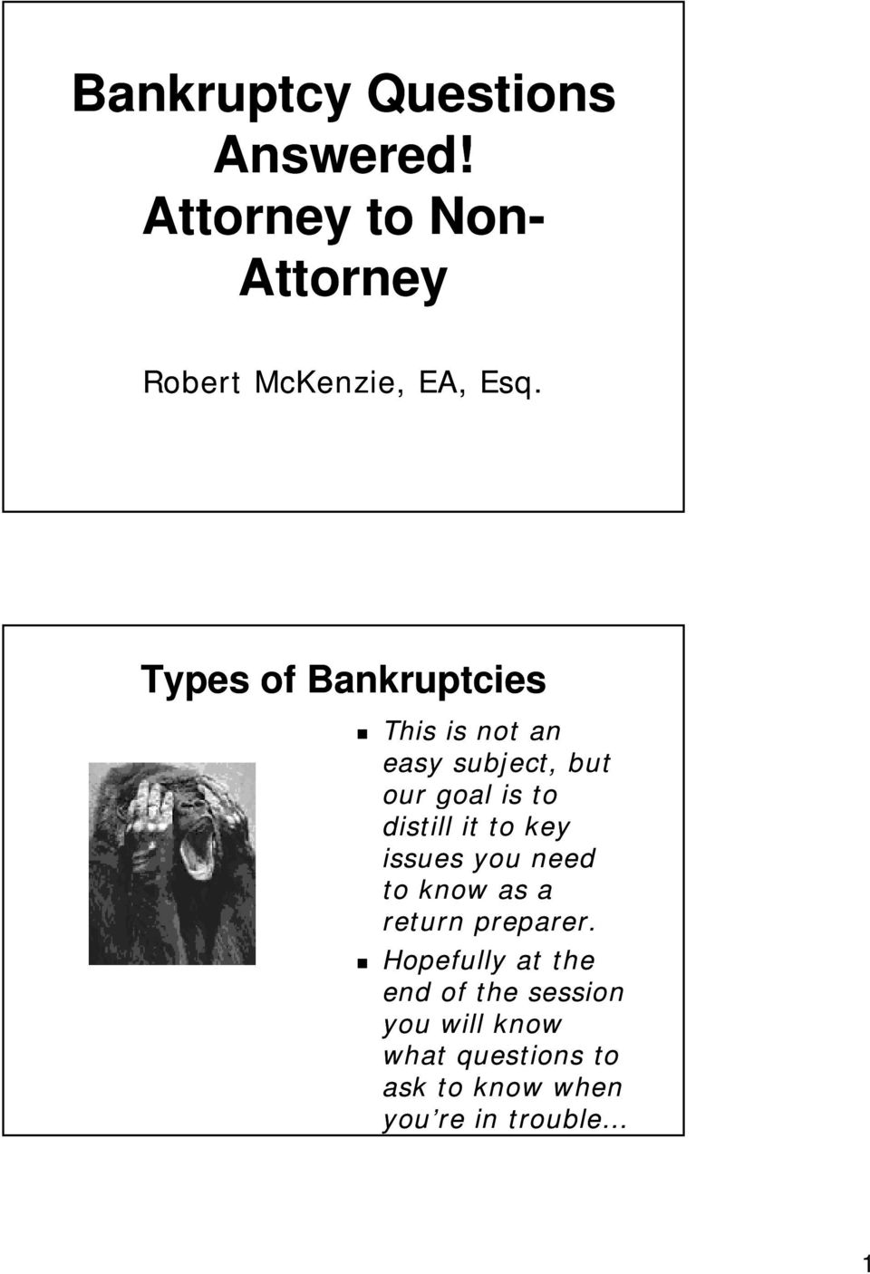 Types of Bankruptcies This is not an easy subject, but our goal is to distill it