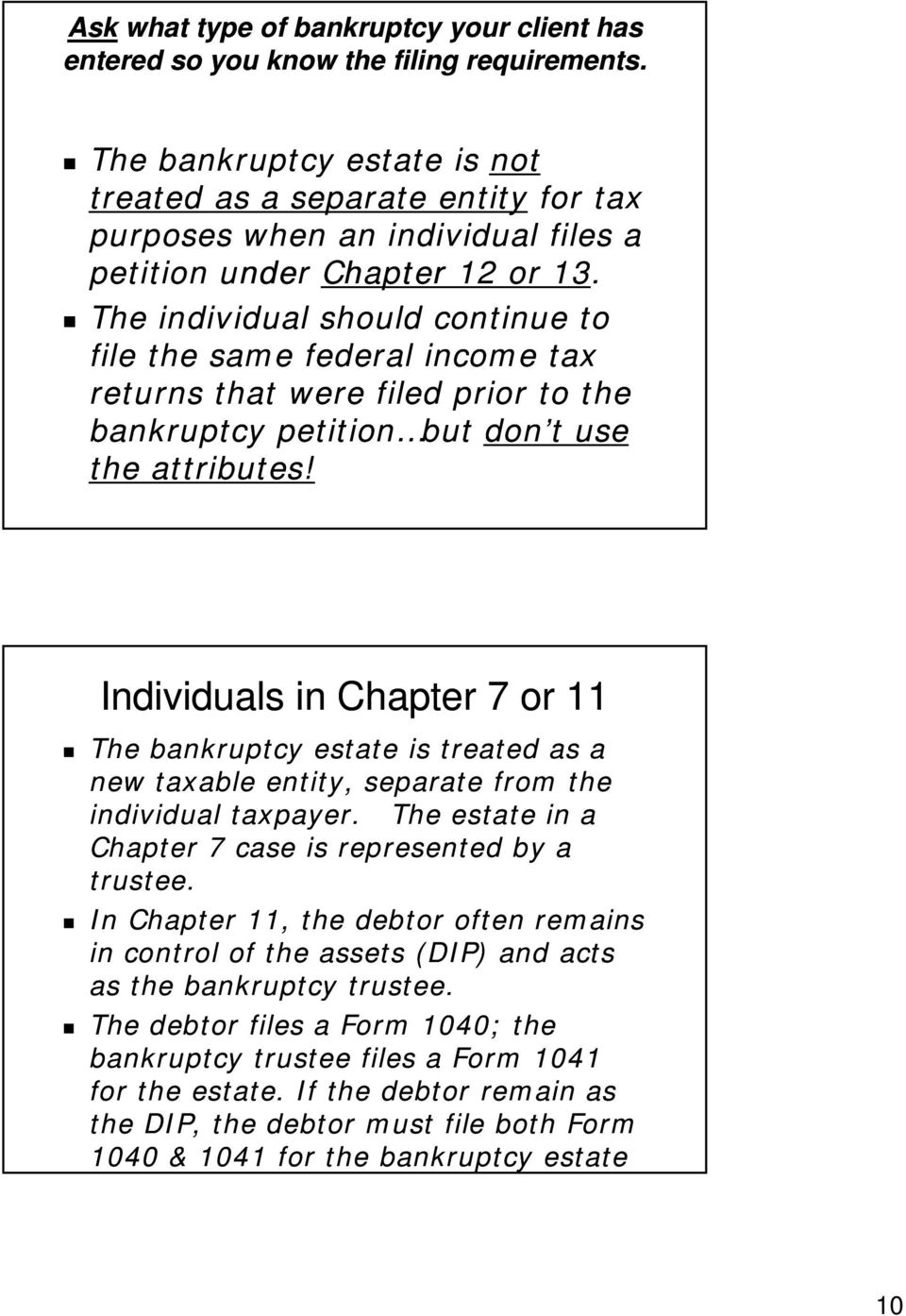 The individual should continue to file the same federal income tax returns that were filed prior to the bankruptcy petition but don t use the attributes!