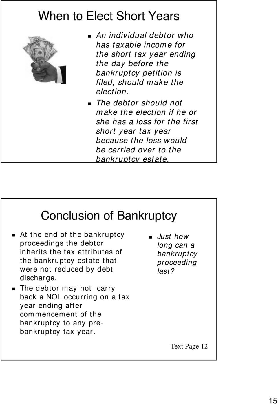 Conclusion of Bankruptcy At the end of the bankruptcy proceedings the debtor inherits the tax attributes of the bankruptcy estate that were not reduced by debt discharge.