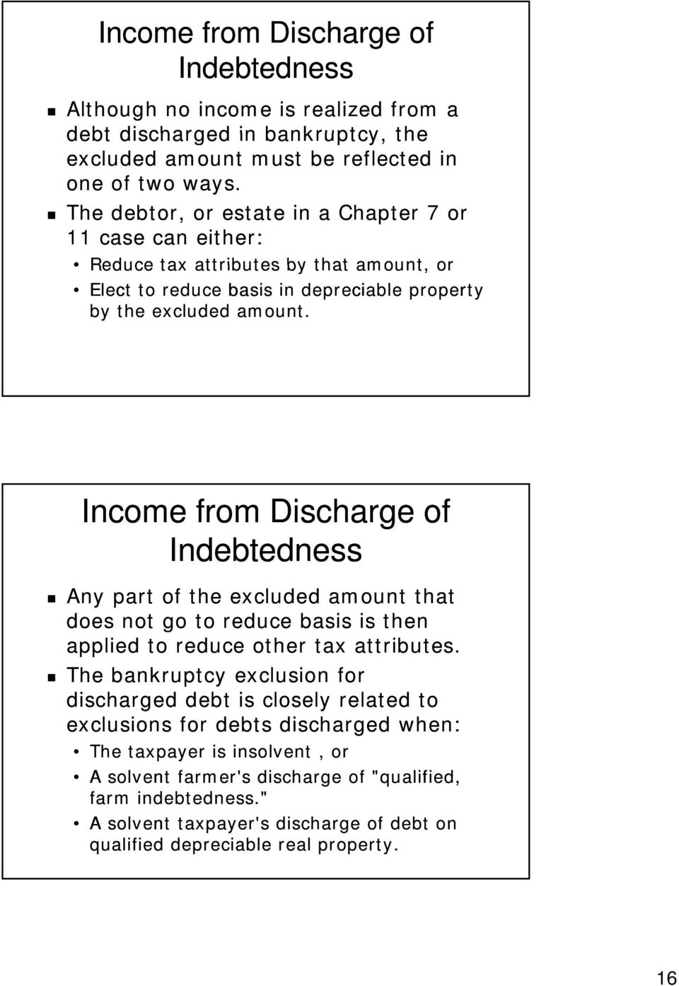Income from Discharge of Indebtedness Any part of the excluded amount that does not go to reduce basis is then applied to reduce other tax attributes.