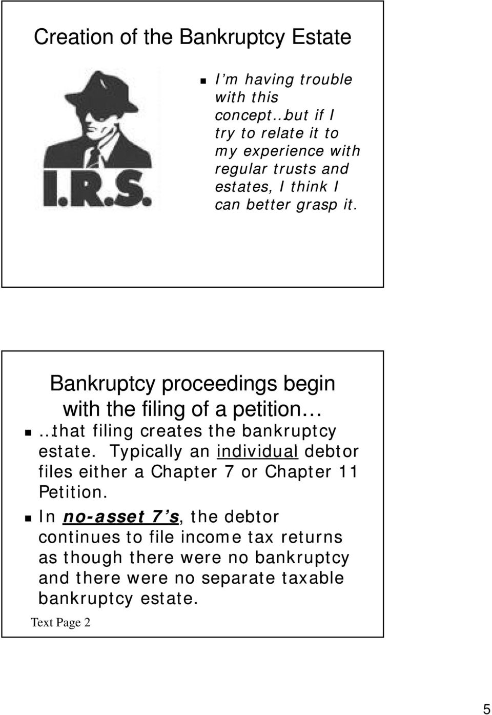Bankruptcy proceedings begin with the filing of a petition that filing creates the bankruptcy estate.