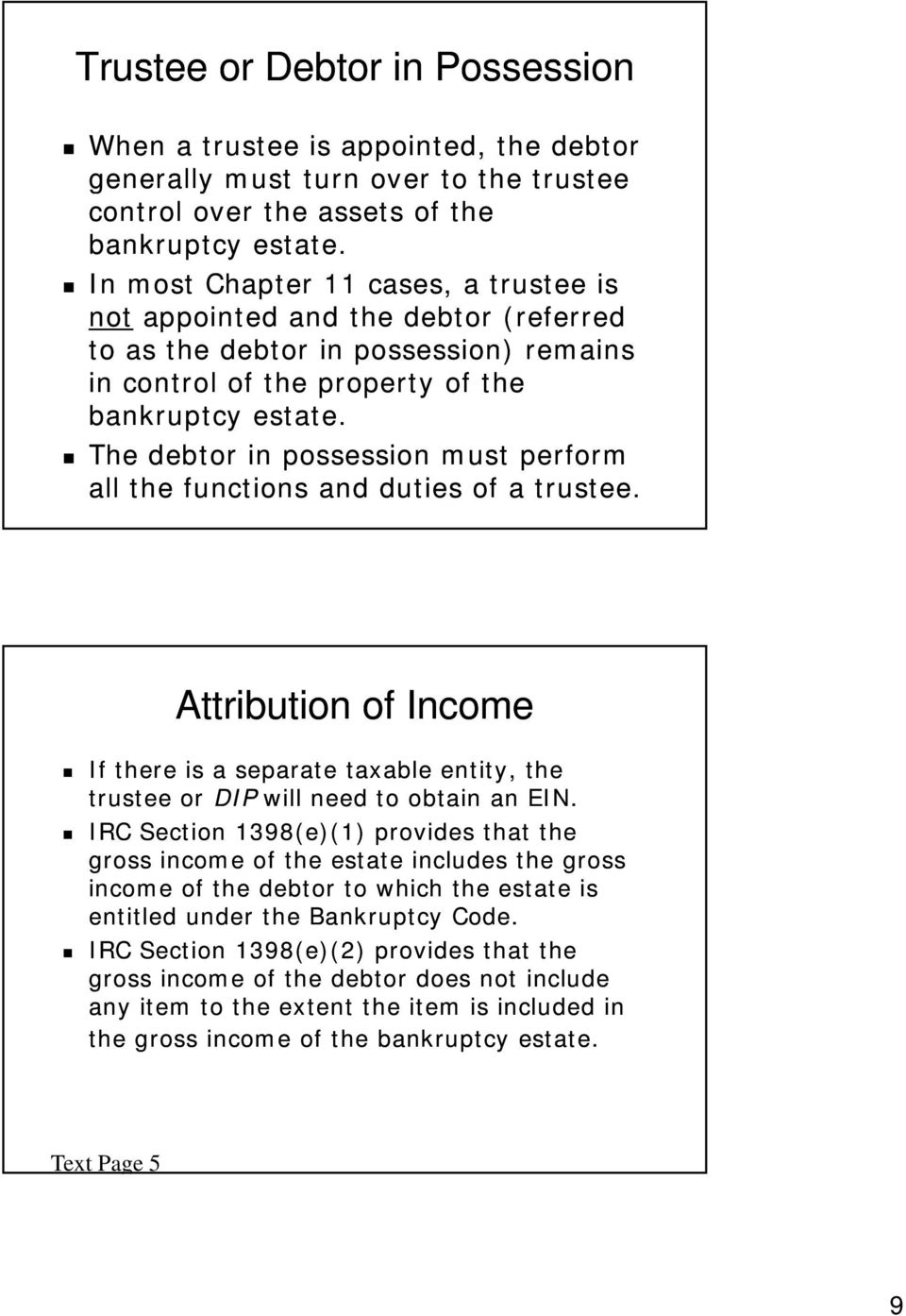 The debtor in possession must perform all the functions and duties of a trustee. Attribution of Income If there is a separate taxable entity, the trustee or DIP will need to obtain an EIN.