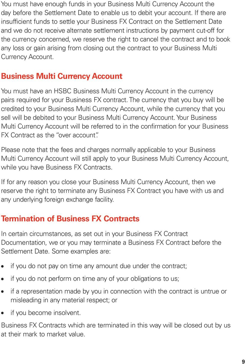 reserve the right to cancel the contract and to book any loss or gain arising from closing out the contract to your Business Multi Currency Account.