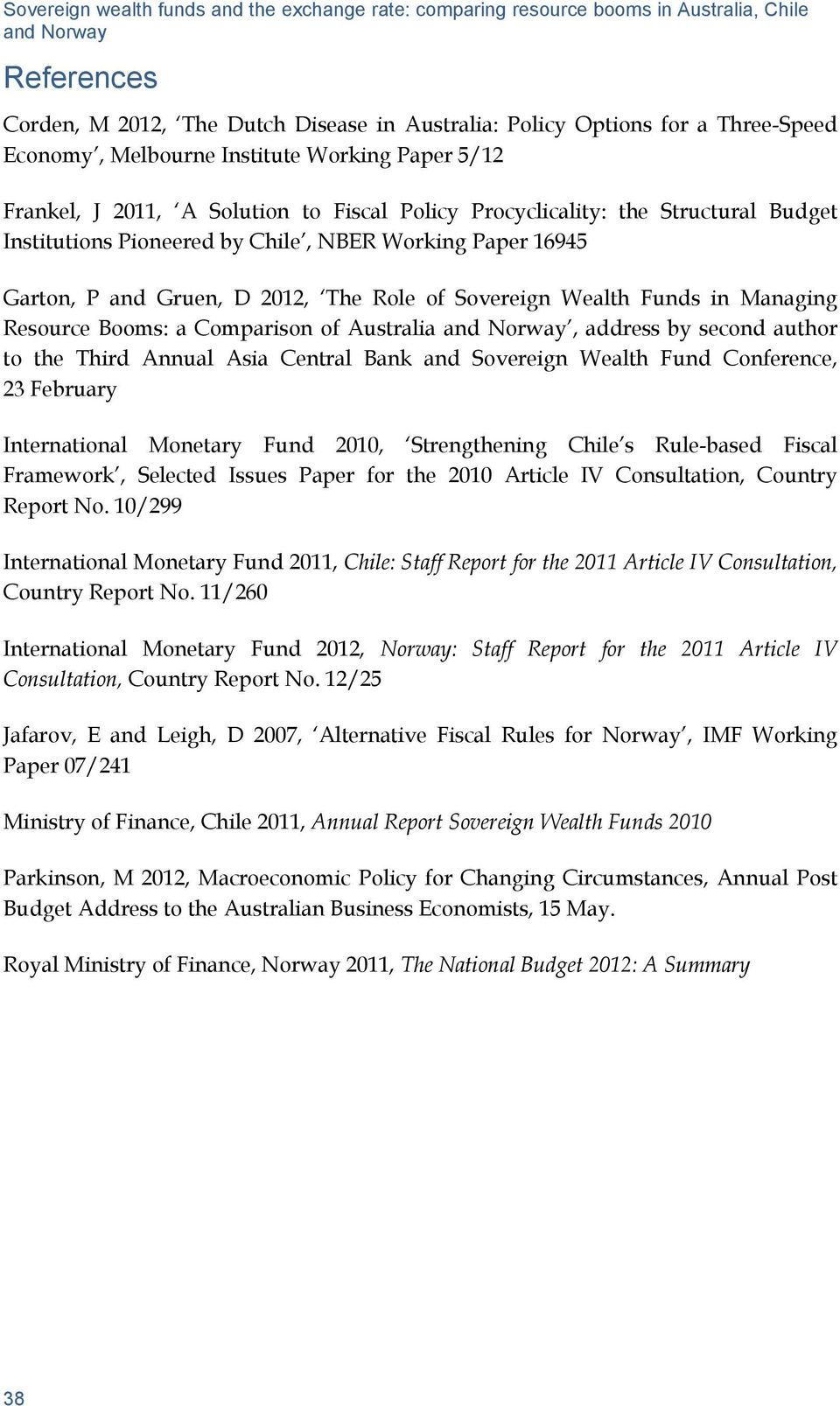 author to the Third Annual Asia Central Bank and Sovereign Wealth Fund Conference, 23 February International Monetary Fund 21, Strengthening s Rule-based Fiscal Framework, Selected Issues Paper for