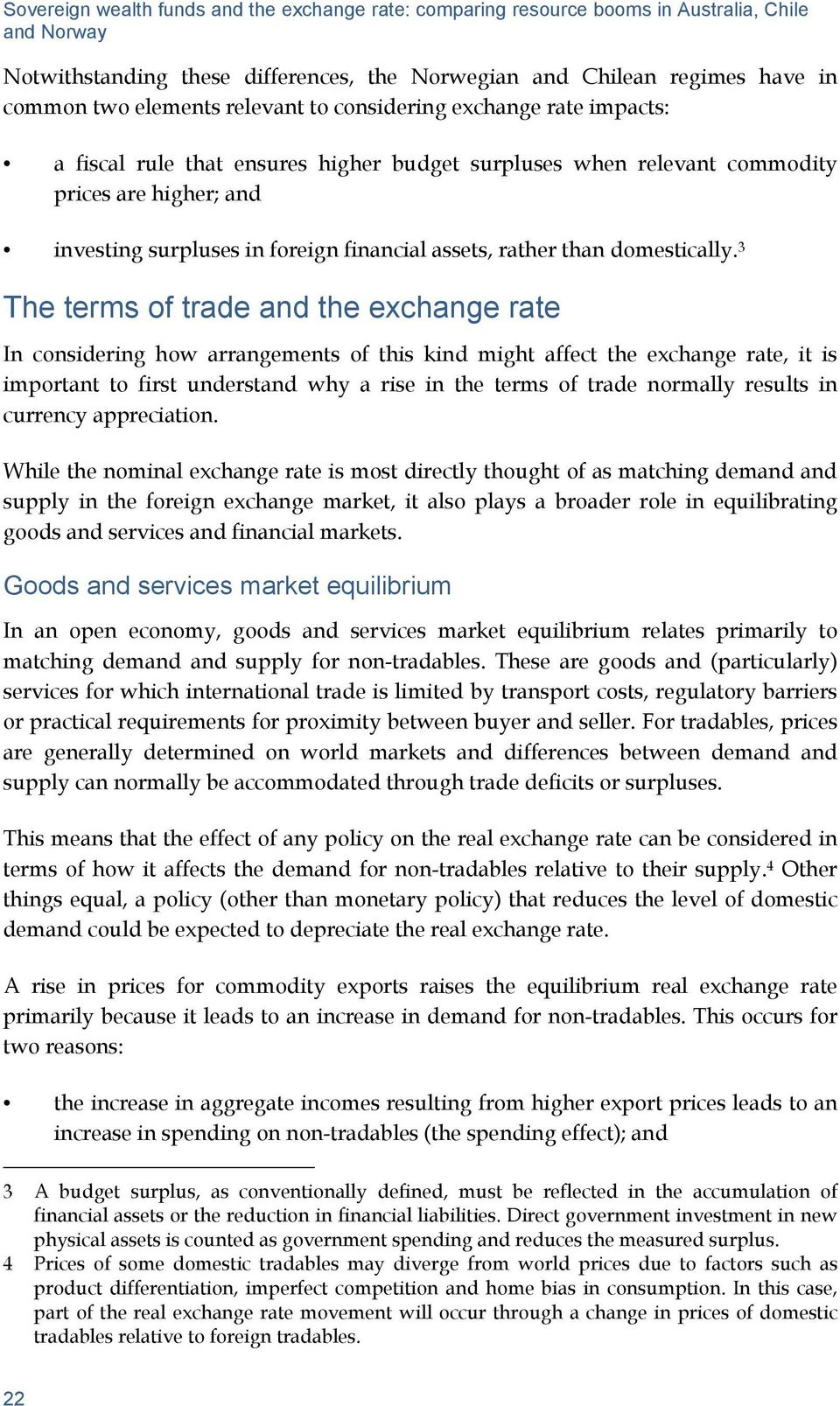 3 The terms of trade and the exchange rate In considering how arrangements of this kind might affect the exchange rate, it is important to first understand why a rise in the terms of trade normally