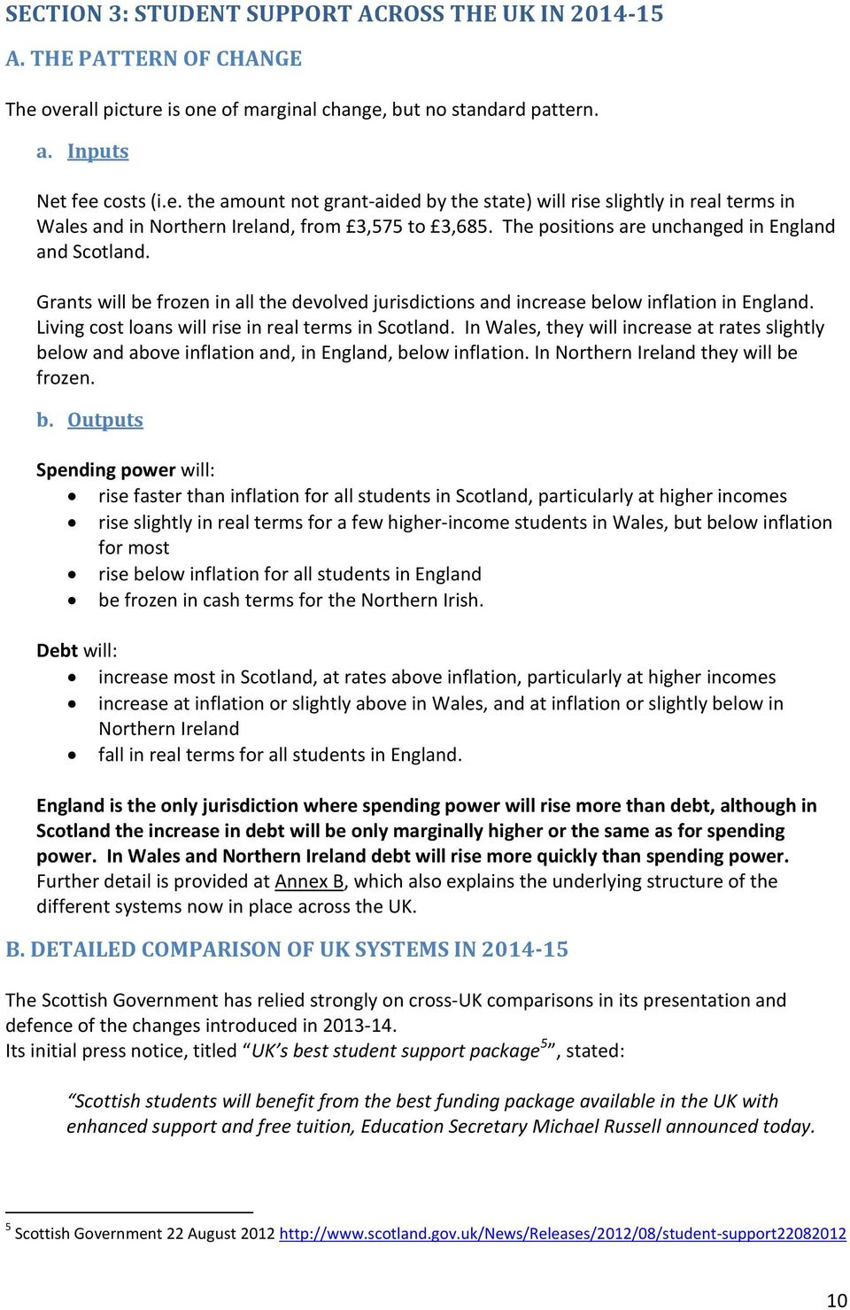 The positions are unchanged in England and Scotland. Grants will be frozen in all the devolved jurisdictions and increase below inflation in England.