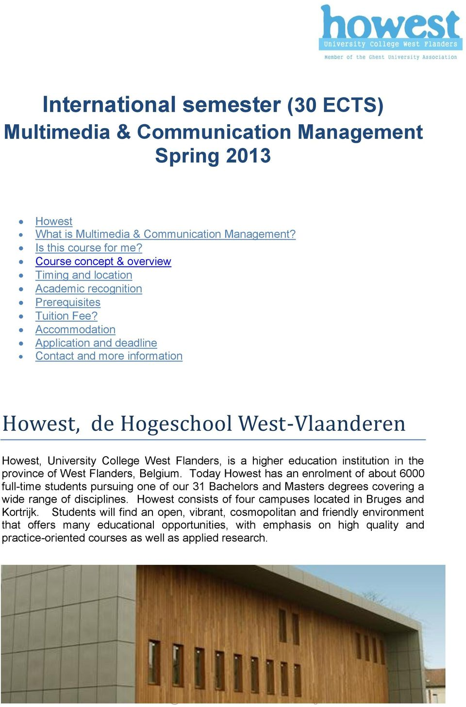Accommodation Application and deadline Contact and more information Howest, de Hogeschool West-Vlaanderen Howest, University College West Flanders, is a higher education institution in the province