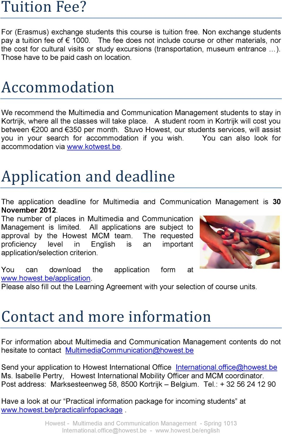Accommodation We recommend the Multimedia and Communication Management students to stay in Kortrijk, where all the classes will take place.