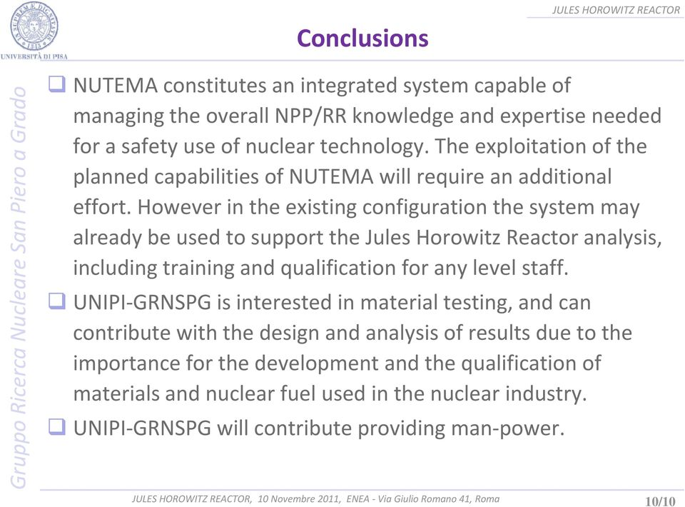 However in the existing configuration the system may already be used to support the Jules Horowitz Reactor analysis, including training and qualification for any level staff.