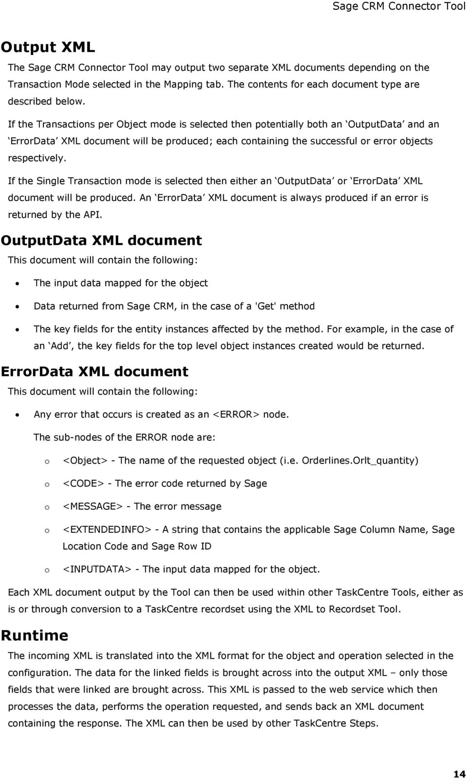 If the Single Transaction mode is selected then either an OutputData or ErrorData XML document will be produced. An ErrorData XML document is always produced if an error is returned by the API.