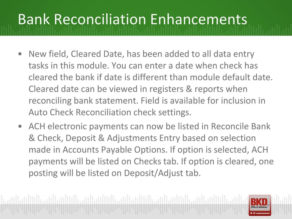 Cleared date can be viewed in registers & reprts when recnciling bank statement. Field is available fr inclusin in Aut Check Recnciliatin check settings.