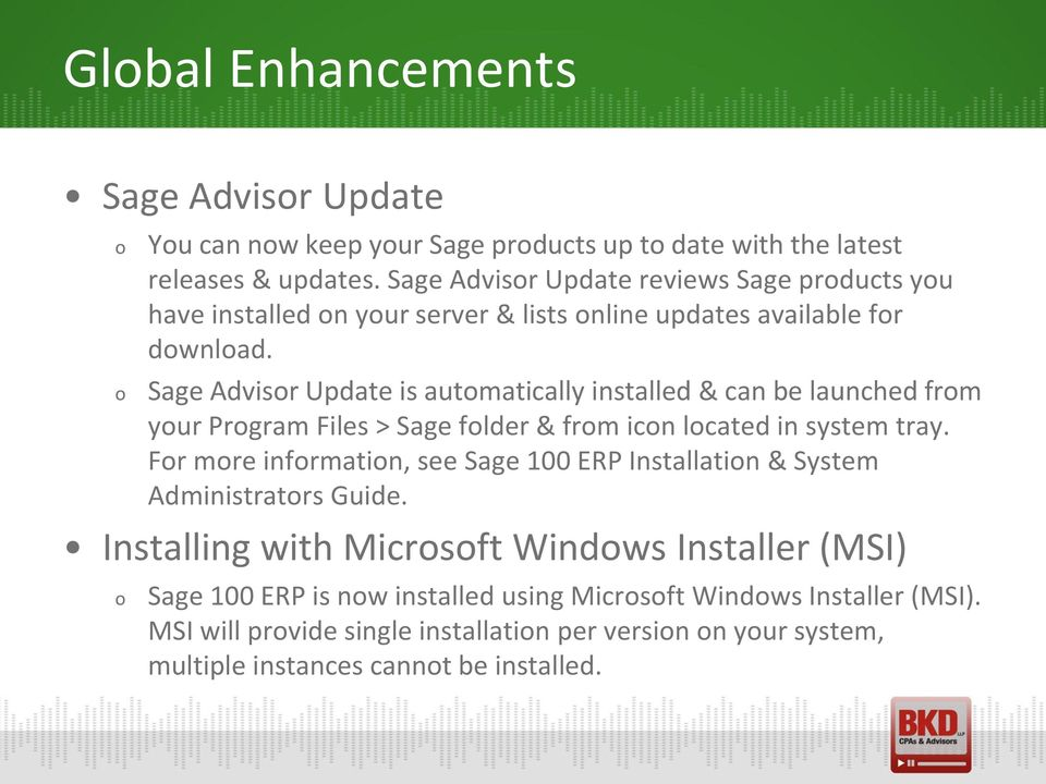 Sage Advisr Update is autmatically installed & can be launched frm yur Prgram Files > Sage flder & frm icn lcated in system tray.
