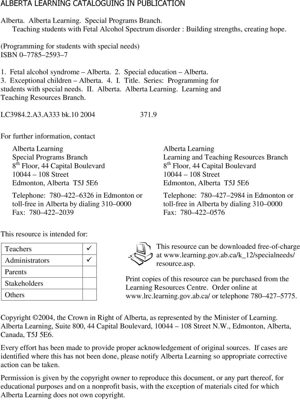 Series: Programming for students with special needs. II. Alberta. Alberta Learning. Learning and Teaching Resources Branch. LC3984.2.A3.A333 bk.10 2004 371.