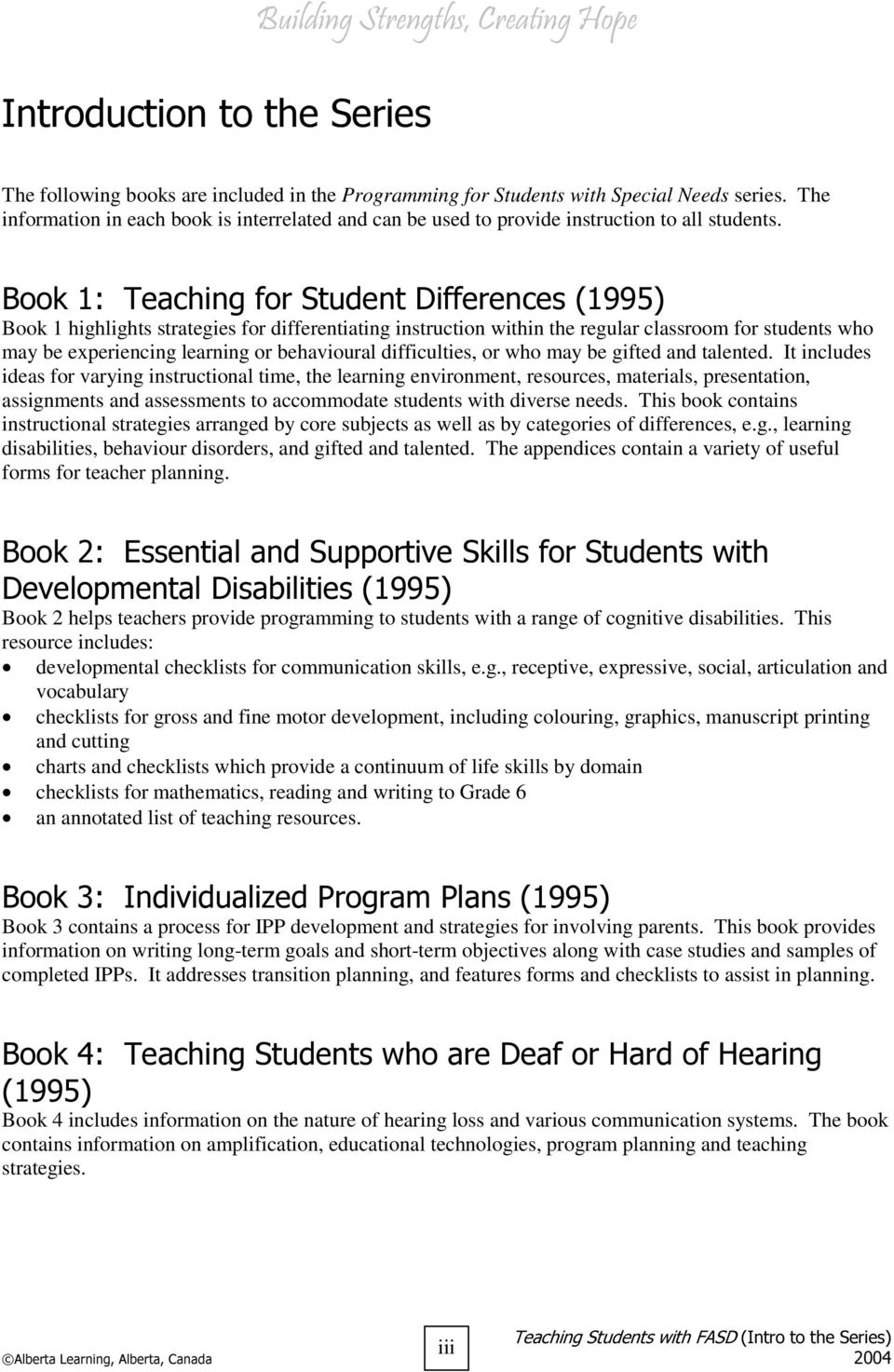 %RRN7HDFKLQJIRU6WXGHQW'LIIHUHQFHV Book 1 highlights strategies for differentiating instruction within the regular classroom for students who may be experiencing learning or behavioural difficulties,