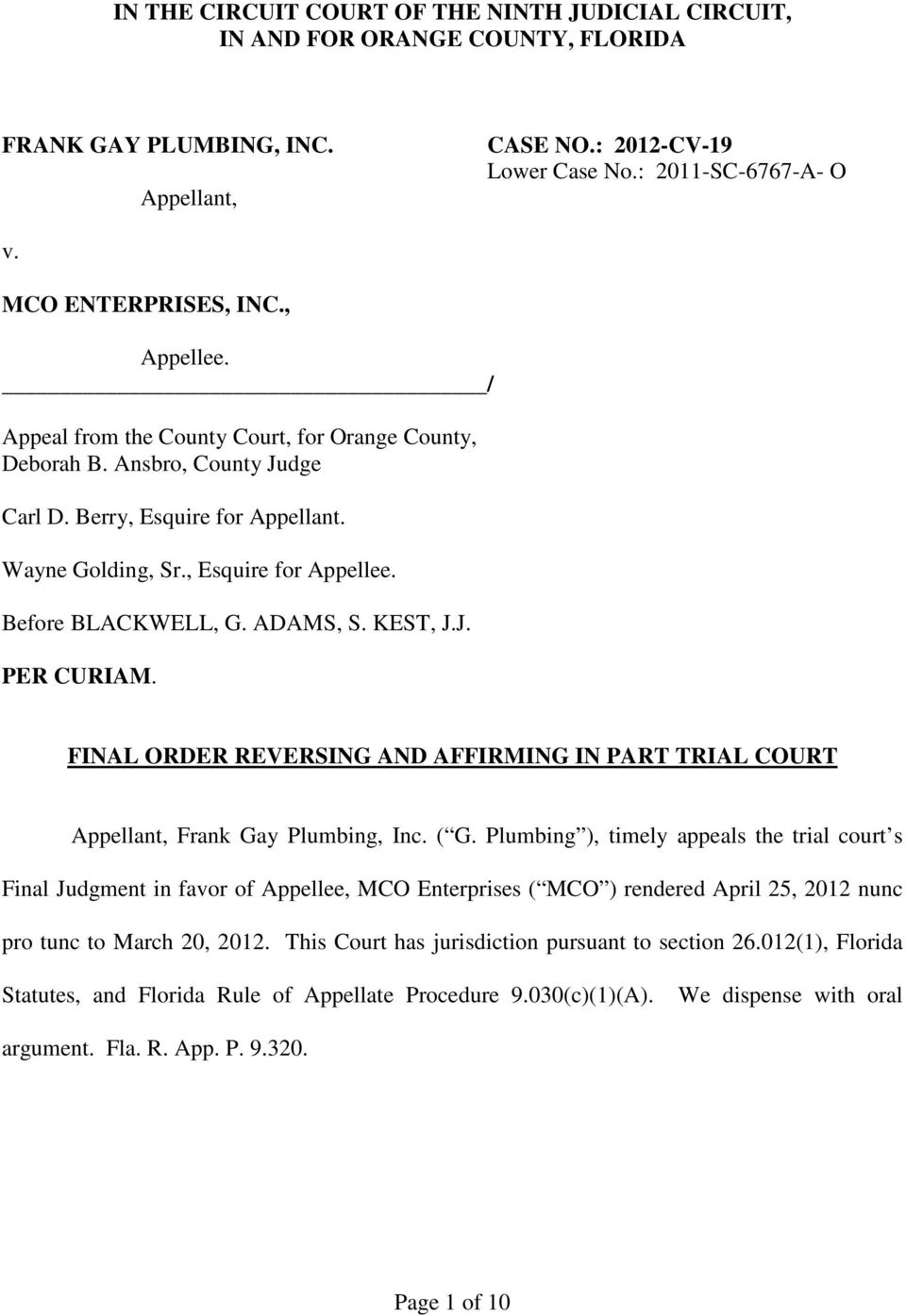 Before BLACKWELL, G. ADAMS, S. KEST, J.J. PER CURIAM. FINAL ORDER REVERSING AND AFFIRMING IN PART TRIAL COURT Appellant, Frank Gay Plumbing, Inc. ( G.