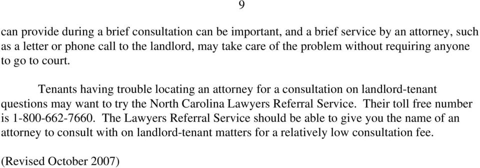 Tenants having trouble locating an attorney for a consultation on landlord-tenant questions may want to try the North Carolina Lawyers Referral