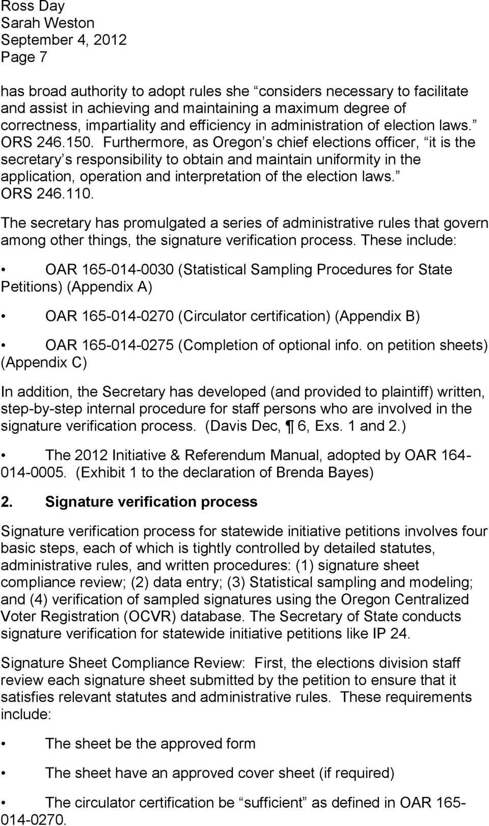 Furthermore, as Oregon s chief elections officer, it is the secretary s responsibility to obtain and maintain uniformity in the application, operation and interpretation of the election laws. ORS 246.