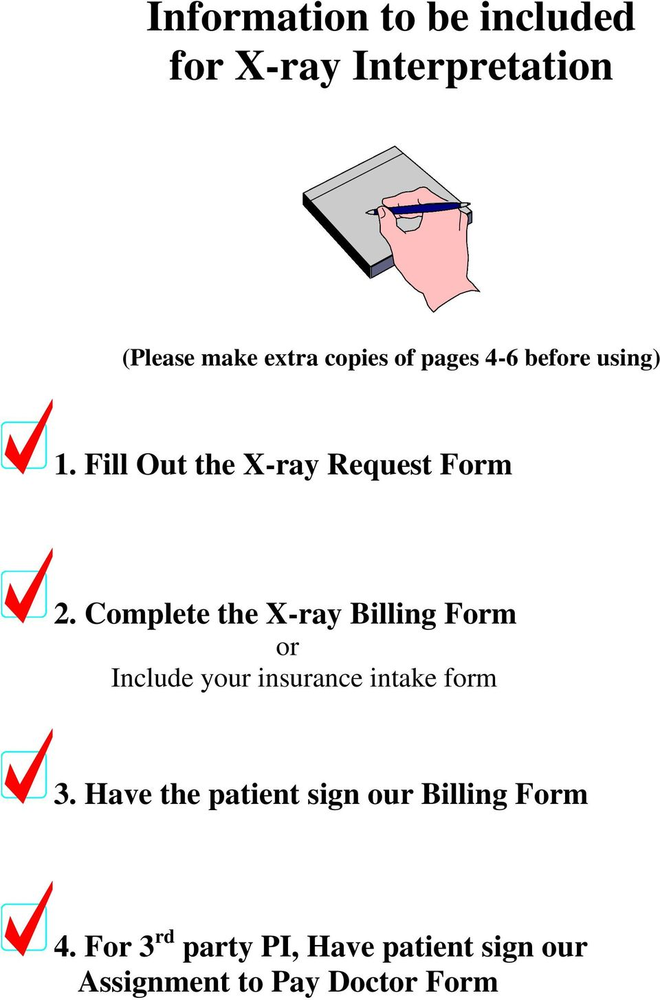 Complete the X-ray Billing Form or Include your insurance intake form 3.