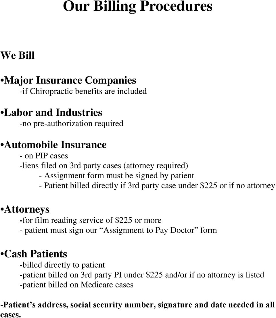 attorney Attorneys -for film reading service of $225 or more - patient must sign our Assignment to Pay Doctor form Cash Patients -billed directly to patient -patient billed