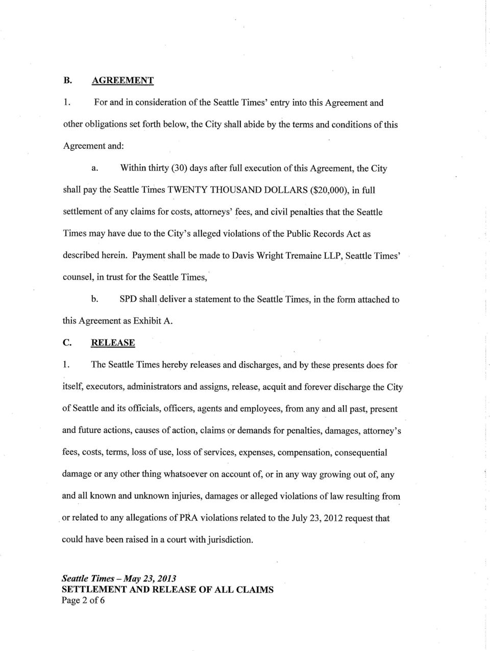 Within thirty (30) days after full execution of this Agreement, the City shall pay the Seattle Times TWENTY THOUSAND DOLLARS ($20,000), in full settlement of any claims for costs, attorneys' fees,