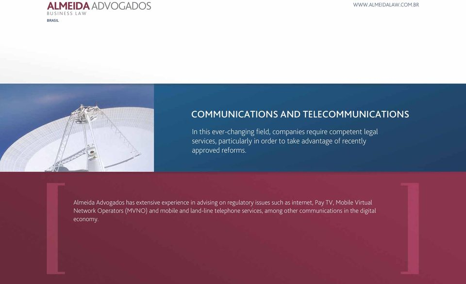 Almeida Advogados has extensive experience in advising on regulatory issues such as internet, Pay TV,