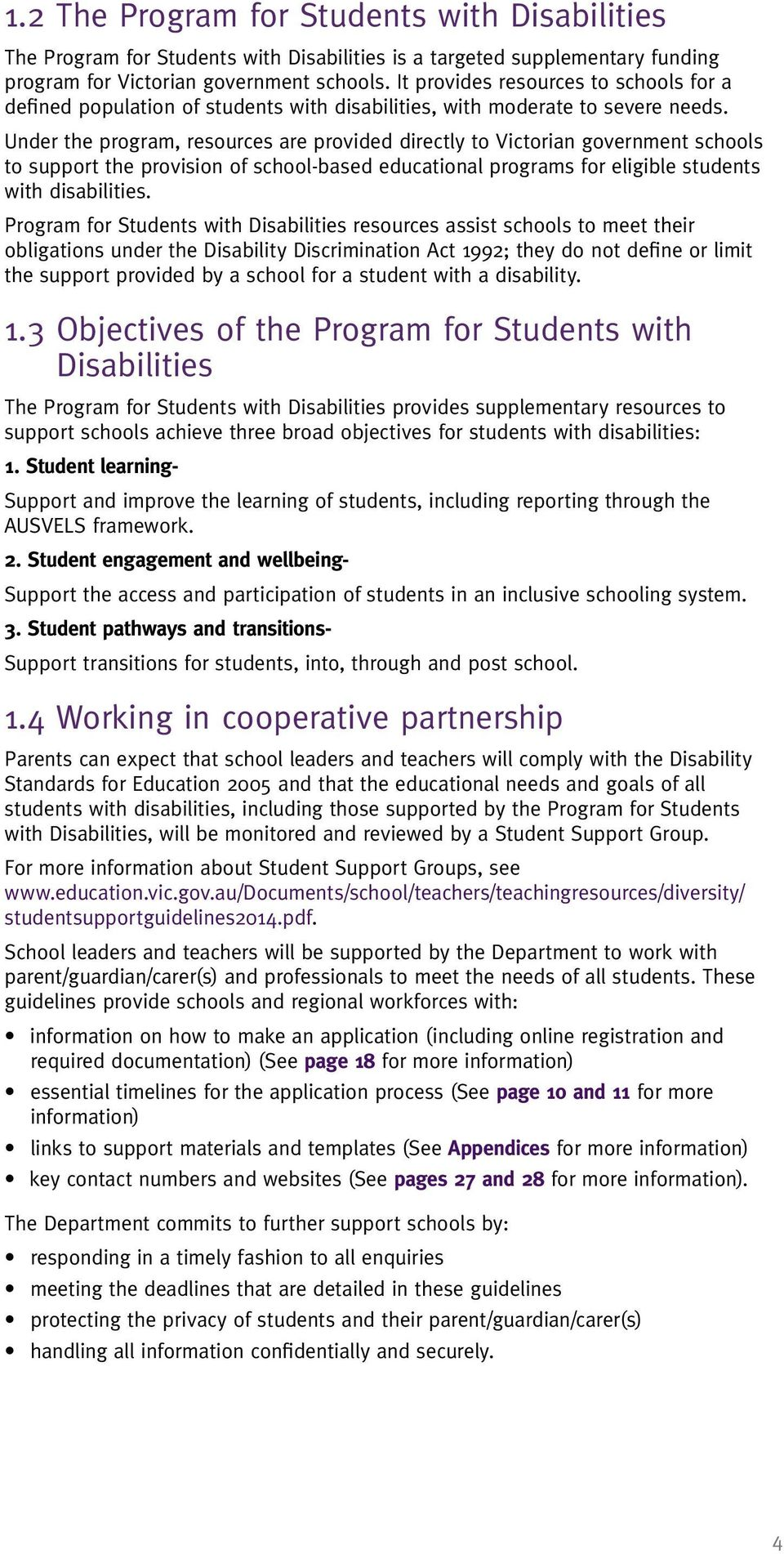 Under the program, resources are provided directly to Victorian government schools to support the provision of school-based educational programs for eligible students with disabilities.