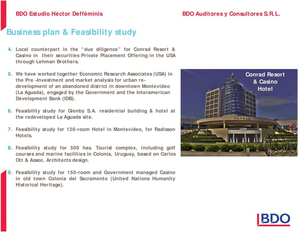 the Government and the Interamerican Development Bank (IDB). Conrad Resort & Casino Hotel 6. Feasibility study for Glenby S.A. residential building & hotel at the redeveloped La Aguada site. 7.