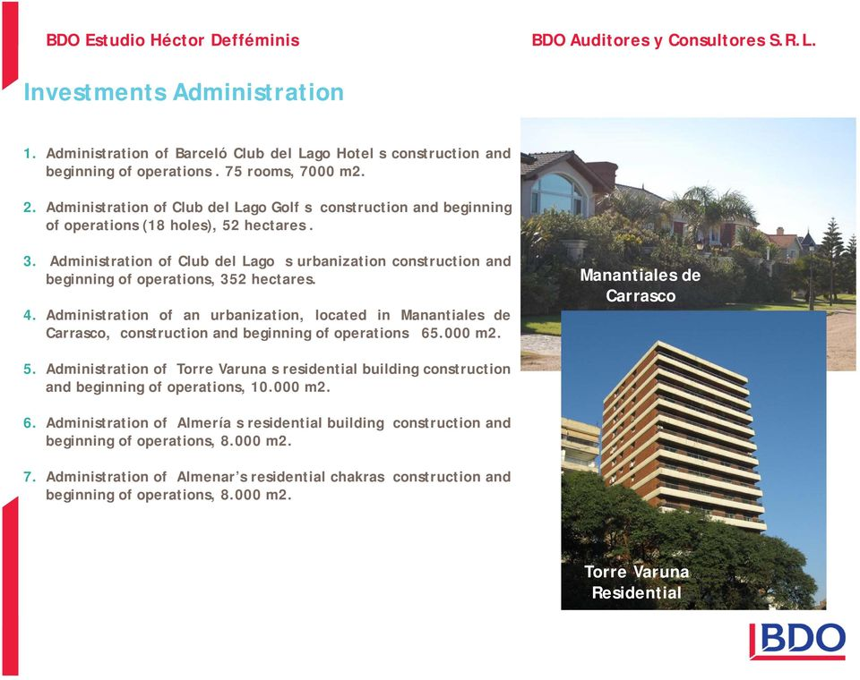 Administration of Club del Lago s urbanization construction and beginning of operations, 352 hectares. 4.