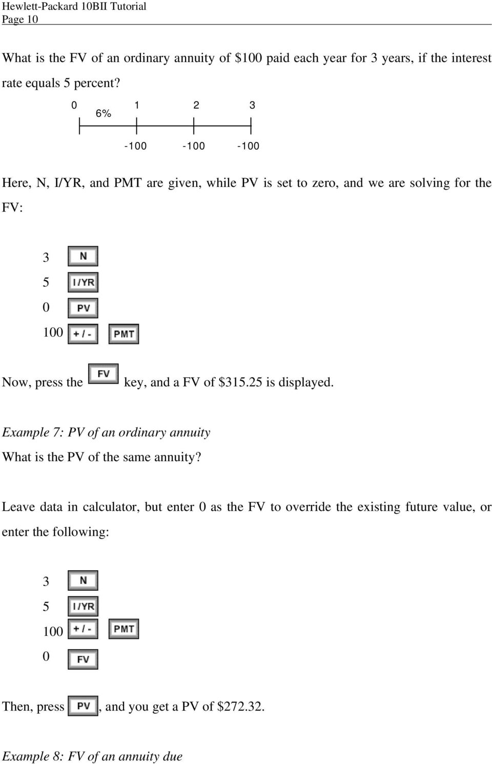key, and a FV of $315.25 is displayed. Example 7: PV of an ordinary annuity What is the PV of the same annuity?