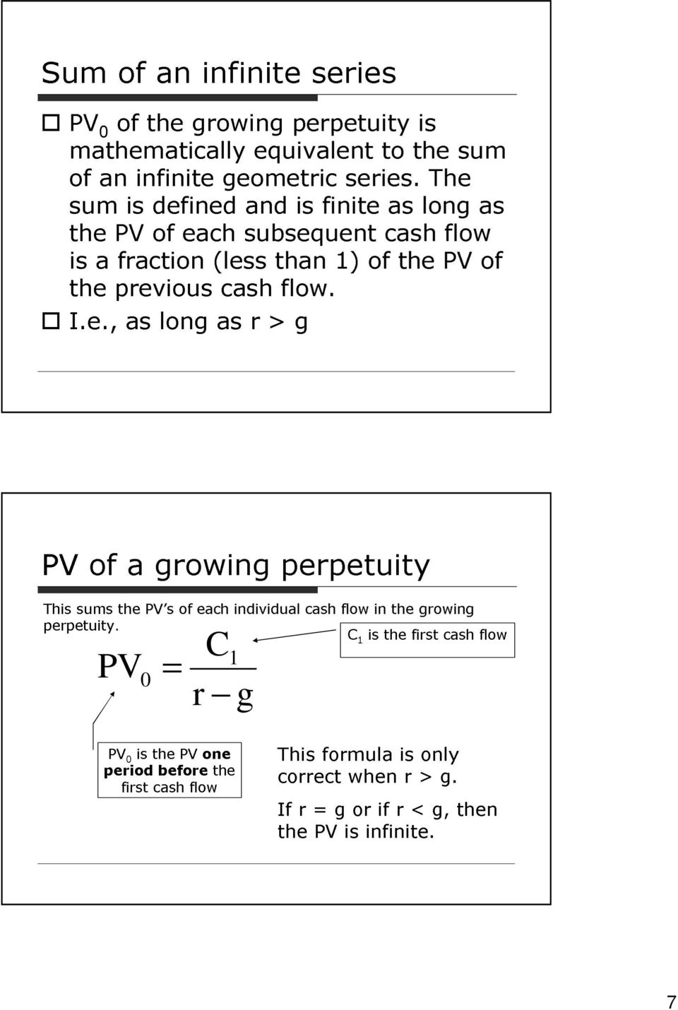 flow. I.e., as log as r > g PV of a growig perpetuity This sums the PV s of each idividual cash flow i the growig perpetuity.