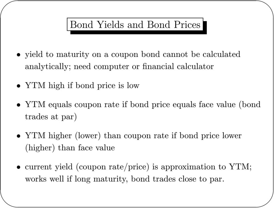 face value (bod trades at par) YTM higher (lower) tha coupo rate if bod price lower (higher) tha face