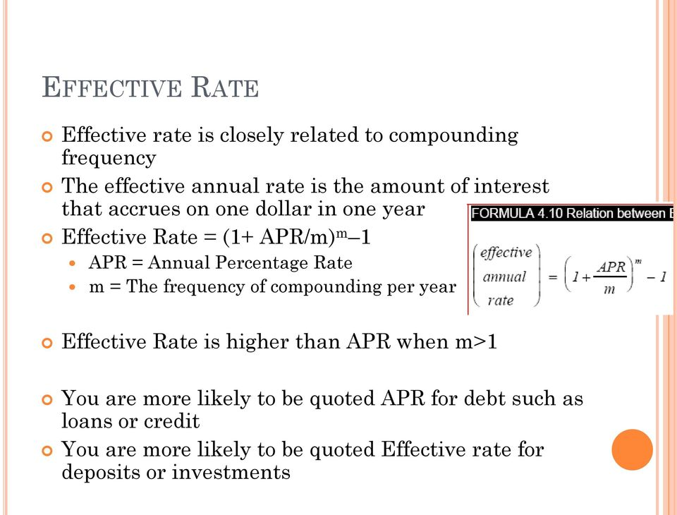 = The frequency of compounding per year Effective Rate is higher than APR when m>1 You are more likely to be