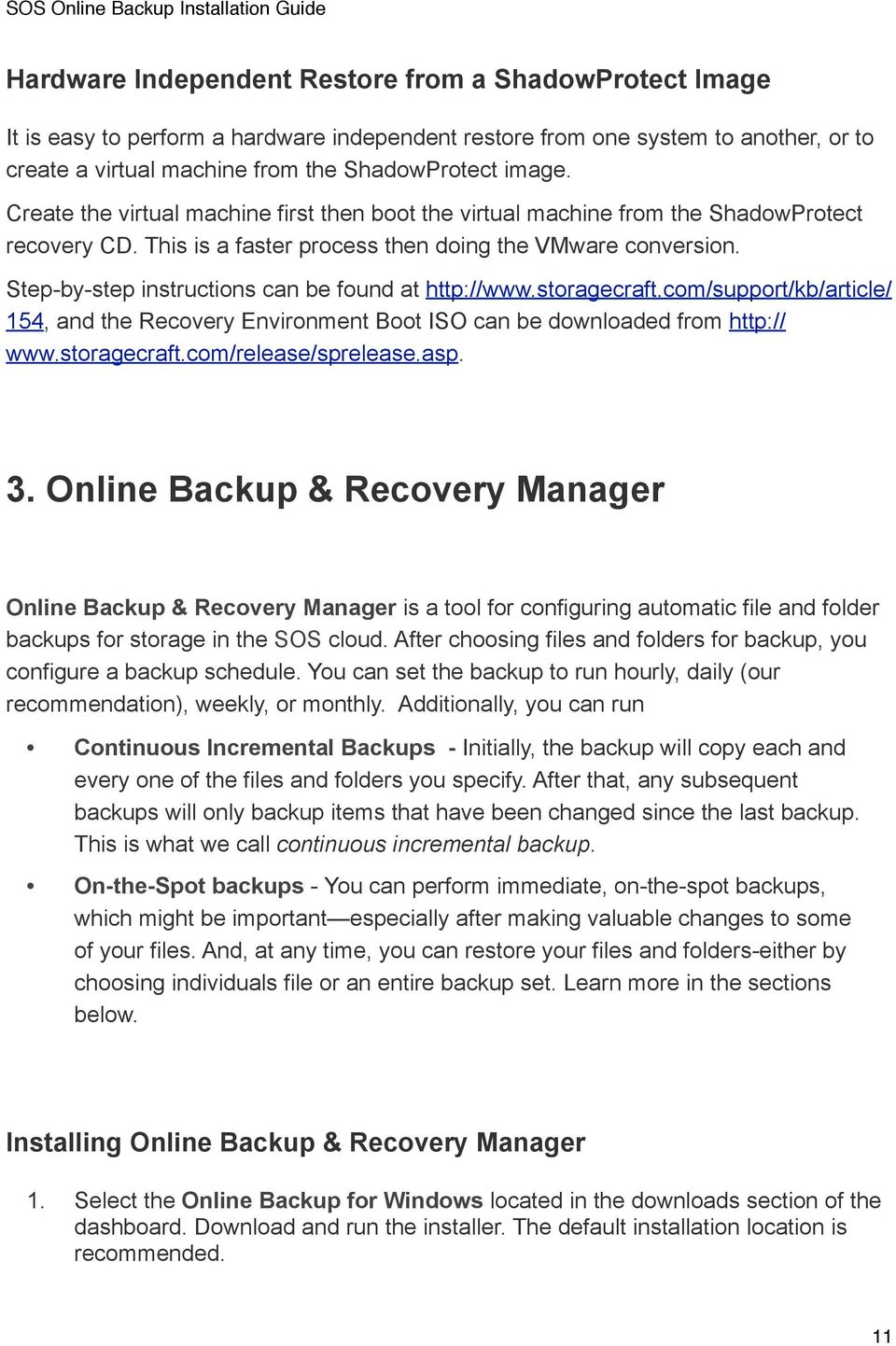 Step-by-step instructions can be found at http://www.storagecraft.com/support/kb/article/ 154, and the Recovery Environment Boot ISO can be downloaded from http:// www.storagecraft.com/release/sprelease.