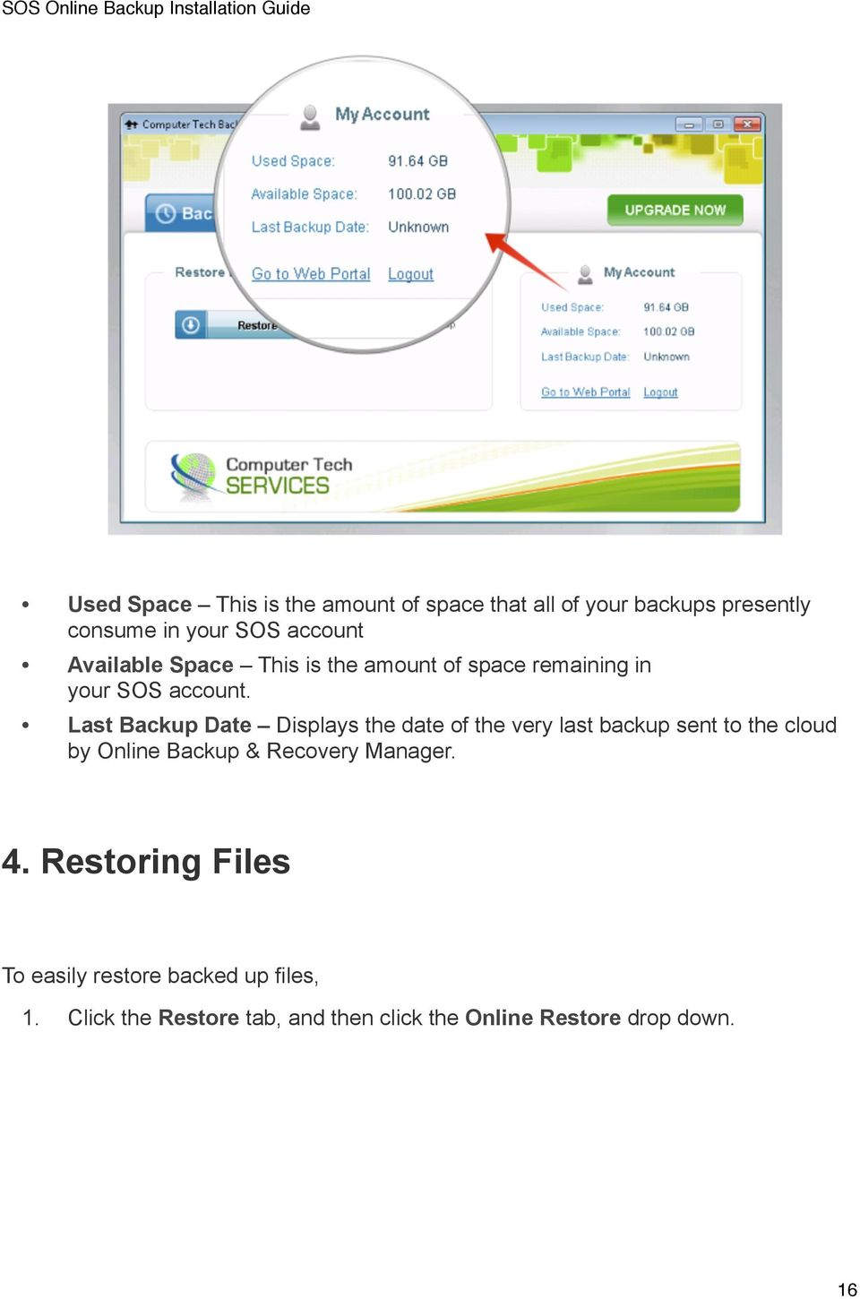 Last Backup Date Displays the date of the very last backup sent to the cloud by Online Backup & Recovery