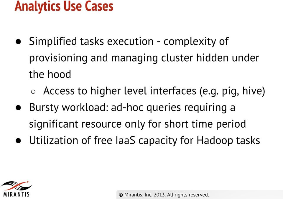 (e.g. pig, hive) Bursty workload: ad-hoc queries requiring a significant