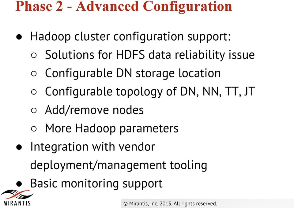 Configurable topology of, NN, TT, JT Add/remove nodes More Hadoop