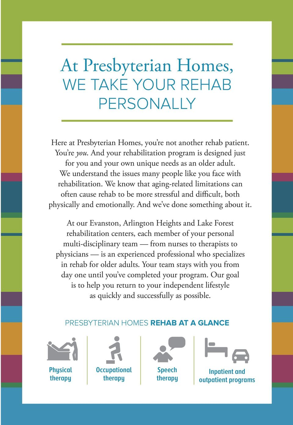We know that aging-related limitations can often cause rehab to be more stressful and difficult, both physically and emotionally. And we ve done something about it.